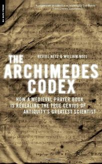 The Archimedes Codex: How a Medieval Prayer Book Is Revealing the True Genius of Antiquitys Greatest Scientist