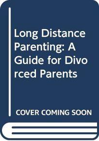 Long Distance Parenting: A Guide for Divorced Parents