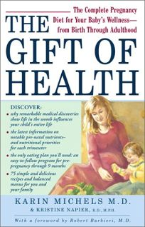 The Gift of Health: The Complete Pregnancy Diet for Your Babys Wellness--From Birth Through Adulthood