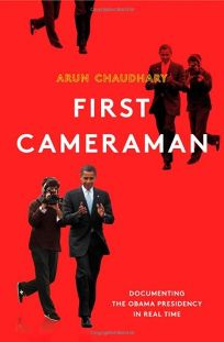 First Cameraman: The Improbable Story of How a Disheveled Film Professor Became the First Official White House Videographer