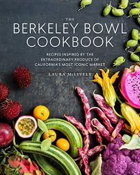 The Berkeley Bowl: Recipes Inspired by the Extraordinary Produce of California's Most Iconic Market