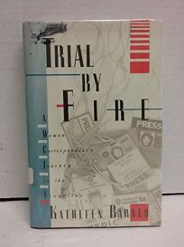 Trial by Fire: A Woman Correspondents Journey to the Frontline