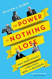 The Power of Nothing to Lose: The Hail Mary Effect in Politics