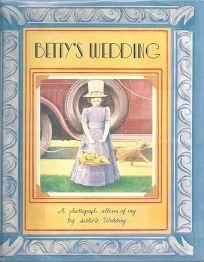 Bettys Wedding: A Photograph Album of My Big Sisters Wedding