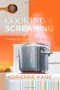Cooking & Screaming: Finding My Own Recipe for Recovery