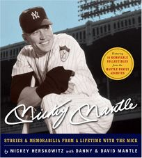 Mickey Mantle: Stories & Memorabilia from a Lifetime with the Mick [With Removable Reproductions of Memorabilla]