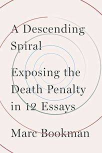 A Descending Spiral: Exposing the Death Penalty in 12 Essays