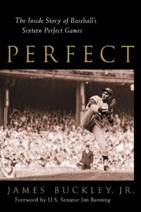 PERFECT: The Inside Story of Baseballs Sixteen Perfect Games