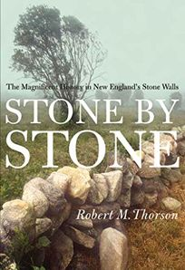 STONE BY STONE: The Magnificent History of New Englands Stone Walls