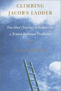 Climbing Jacobs Ladder: One Mans Rediscovery of a Jewish Spiritual Tradition