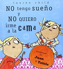 No Tengo Sueno y Nomquiero Irme a la Cama = I Am Not Sleepy and I Will Not Go to Bed!