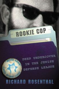 Rookie Cop: Deep Undercover in the Jewish Defense League