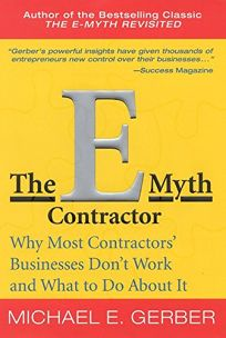 THE E-MYTH CONTRACTOR: Why Most Contractors Businesses Dont Work and What to Do About It