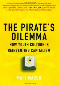 The Pirate's Dilemma: How Youth Culture Reinvented Capitalism