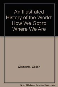 An Illustrated History of the World: How We Got to Where We Are