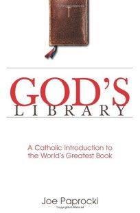 GODS LIBRARY: A Catholic Introduction to the Worlds Greatest Book