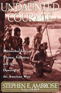 Undaunted Courage: Meriwether Lewis
