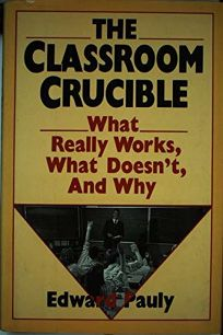 The Classroom Crucible: What Really Works