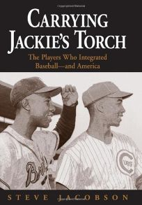 Carrying Jackies Torch: The Players Who Integrated Baseball—and America