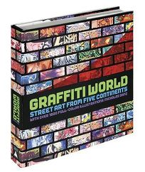 GRAFFITI WORLD: Street Art from the Five Continents