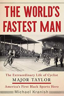 The World's Fastest Man: The Extraordinary Life of Cyclist Major Taylor