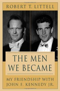 THE MEN WE BECAME: My Friendship with John F. Kennedy