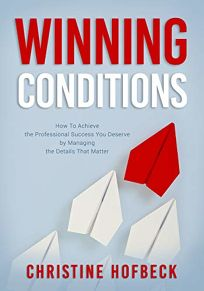 Nonfiction Book Review: Winning Conditions: How to Achieve the Professional Success You Deserve by Managing the Details That Matter by Christine Hofbeck. Viva, $18.95 trade paper (224p) ISBN 978-1-63228-070-1