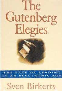 The Gutenberg Elegies: The Fate of Reading in an Electronic Culture