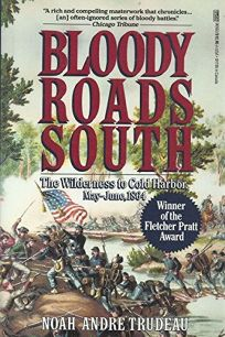 Bloody Roads South: The Wilderness to Cold Harbor