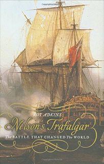 Nelsons Trafalgar: The Battle That Changed the World