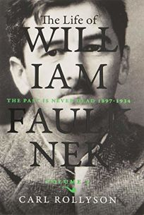 The Life of William Faulkner: Volume I: The Past Is Never Dead