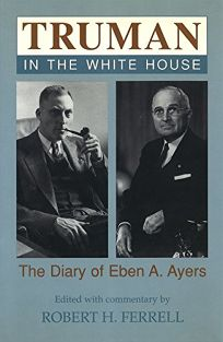 Truman in the White House: The Diary of Eben A. Ayers