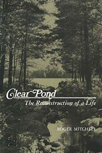 Clear Pond: The Reconstruction of a Life