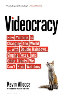 Videocracy: How YouTube Is Changing the World... with Double Rainbows