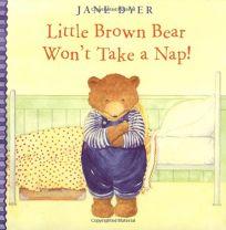 LITTLE BROWN BEAR WONT TAKE A NAP!