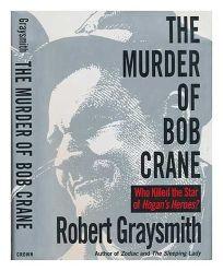 The Murder of Bob Crane: Who Killed the Star of Hogans Heroes?