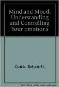 Mind and Mood: Understanding and Controlling Your Emotions