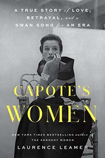 Capote's Women: A True Story of Love