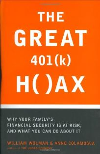 THE GREAT 401k HOAX: Why Your Familys Financial Security Is at Risk