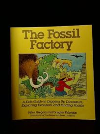 The Fossil Factory: A Kids Guide to Digging Up Dinosaurs