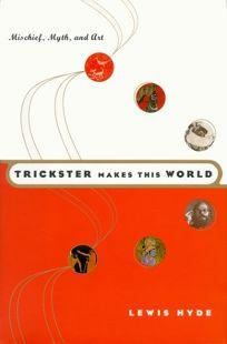 Trickster Makes This World: Mischief