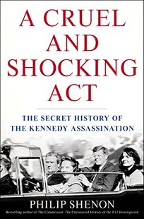 A Cruel and Shocking Act: The Secret History of the Kennedy Assassination