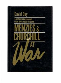 Menzies & Churchill at War: A Controversial New Account of the 1941 Struggle for Power