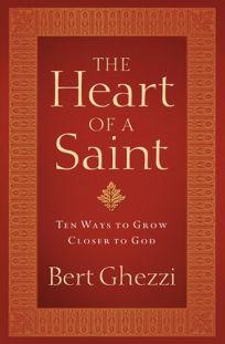 The Heart of a Saint: Ten Ways to Grow Closer to God