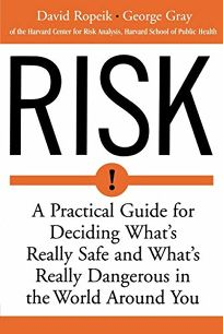 Risk: A Practical Guide for Deciding Whats Really Safe and Whats Dangerous in the World Around You
