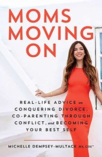 Moms Moving On: Real-Life Advice on Conquering Divorce