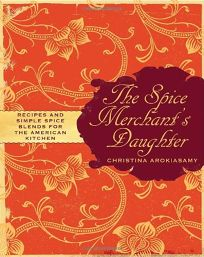 The Spice Merchants Daughter: Recipes and Simple Spice Blends for the American Kitchen