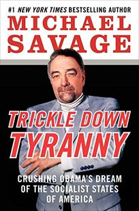 Trickle Down Tyranny: Crushing Obama's Dreams of the Socialist States of America