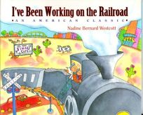Ive Been Working on the Railroad:: Ive Been Working on the Railroad: An American Classic