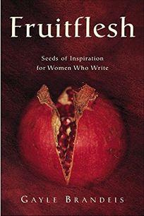 Fruitflesh: Seeds of Inspiration for Women Who Write